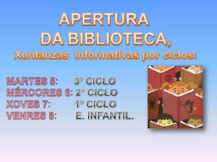 APERTURA DA BIBLIOTECA,<br />Xuntanzas  informativas por ciclos:<br />MARTES 5:      3º CICLOMÉRCORES 6: 2º CICLOXOVES 7: ...