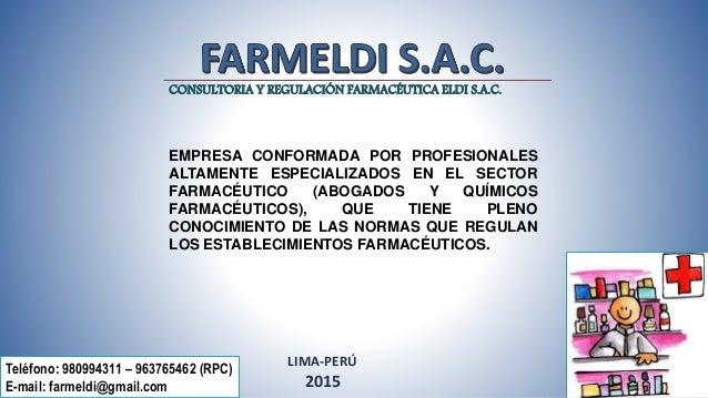CONSULTORIA Y REGULACIÓN FARMACÉUTICA ELDI S.A.C. Teléfono: 980994311 – 963765462 (RPC) E-mail: farmeldi@gmail.com LIMA-PE...