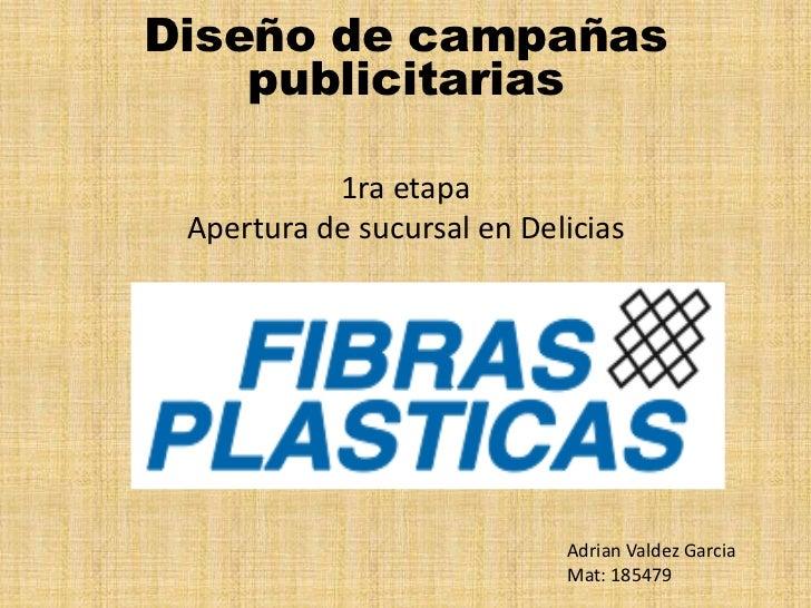 Diseño de campañas publicitarias<br />1ra etapaApertura de sucursal en Delicias<br />Adrian Valdez Garcia<br />Mat: 185479...