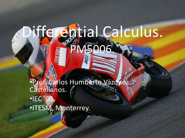 DifferentialCalculus.PM5006.<br /><ul><li>Prof. Carlos Humberto Vázquez Castellanos.