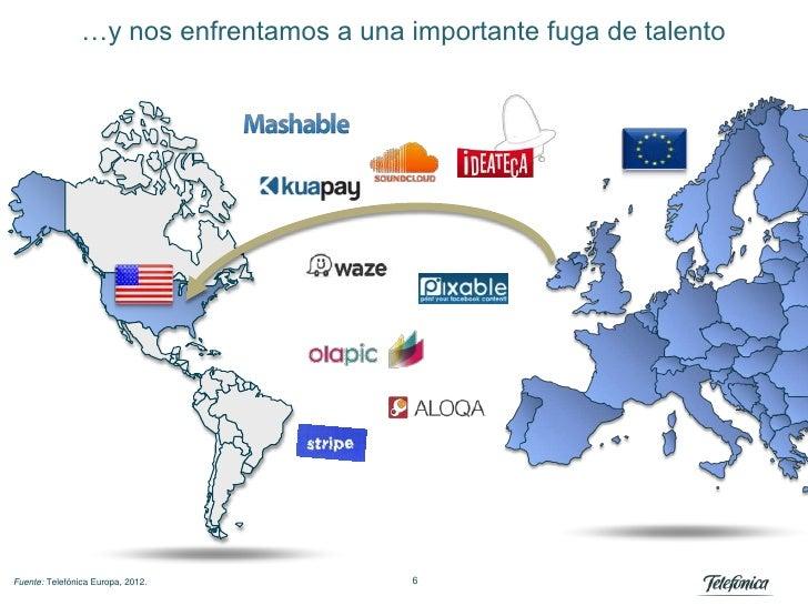 …y nos enfrentamos a una importante fuga de talentoFuente: Telefónica Europa, 2012.          6