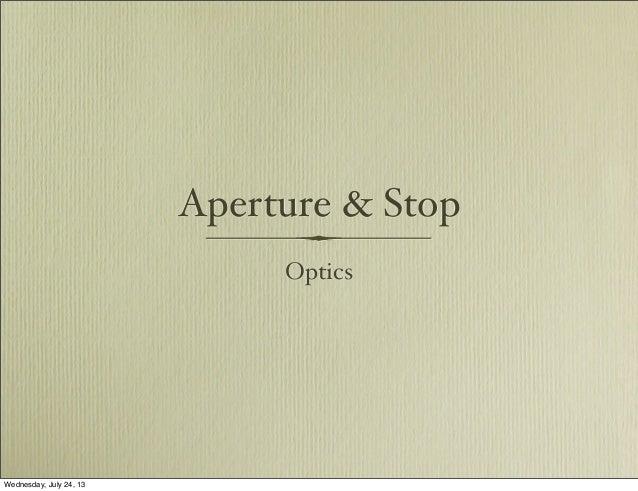 Aperture & Stop Optics Wednesday, July 24, 13
