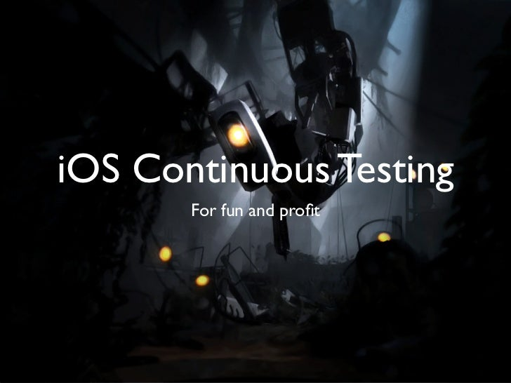 iOS Continuous Testing       For fun and profit