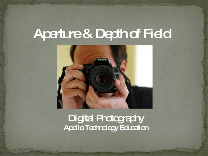 Aperture & Depth of Field<br />Digital Photography<br />Apollo Technology Education<br />