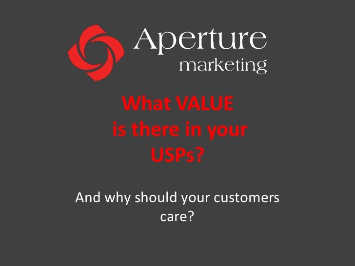 What VALUE is there in your USPs?<br />And why should your customers care?<br />