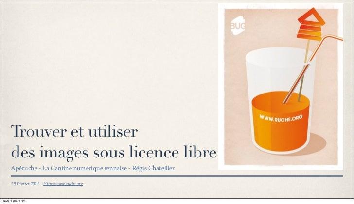 Trouver et utiliser     des images sous licence libre     Apéruche - La Cantine numérique rennaise - Régis Chatellier     ...