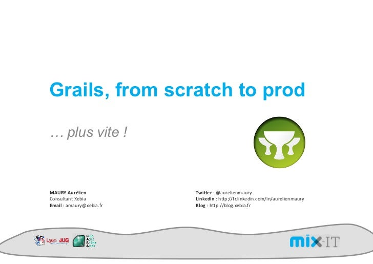 "Grails, from scratch to prod… plus vite !!""#$%&""()*+,-&            12+3,().)2(%0+&-+#/(%01)!""#$%&(#)*+,-()          4+-5,6..."