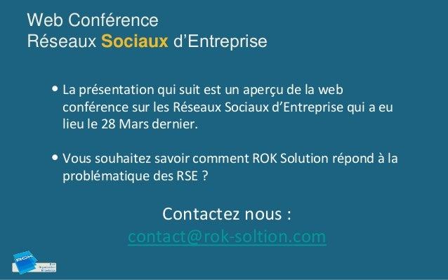 Web ConférenceRéseaux Sociaux d'Entreprise  • La présentation qui suit est un aperçu de la web    conférence sur les Résea...