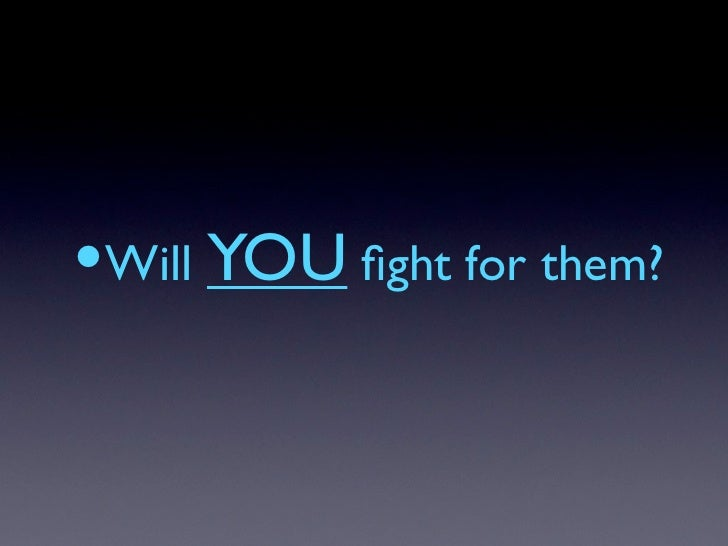 •Will YOU fight for them?