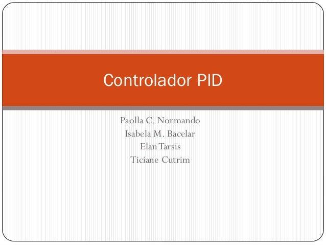 Controlador PID Paolla C. Normando Isabela M. Bacelar Elan Tarsis Ticiane Cutrim