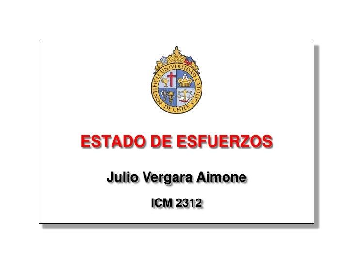 ESTADO DE ESFUERZOS    Julio Vergara Aimone         ICM 2312