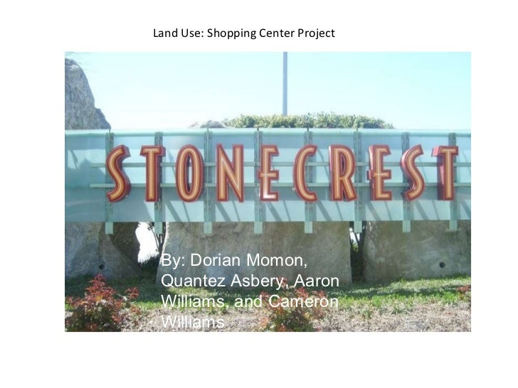 Land Use: Shopping Center Project By: Dorian Momon, Quantez Asbery, Aaron Williams, and Cameron Williams