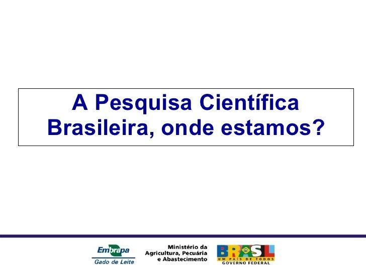A Pesquisa Científica Brasileira, onde estamos?