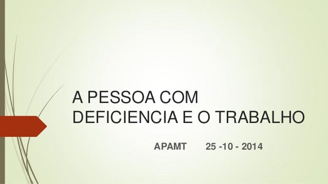 A PESSOA COM DEFICIENCIA E O TRABALHO APAMT 25 -10 - 2014