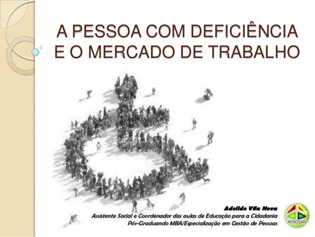A PESSOA COM DEFICIÊNCIAE O MERCADO DE TRABALHO                                                      Adeildo Vila Nova   A...