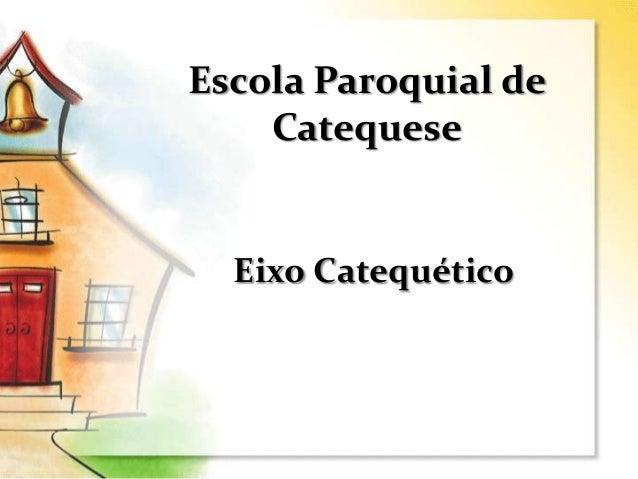 Escola Paroquial de Catequese Eixo Catequético