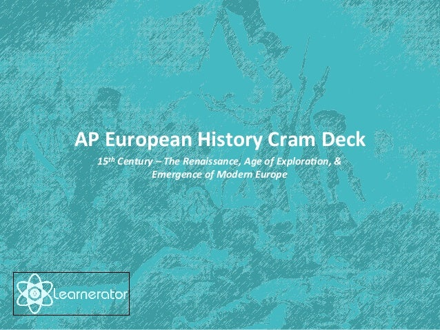AP	   European	   History	   Cram	   Deck	    15th	   Century	   –	   The	   Renaissance,	   Age	   of	   Explora<on,	   &...