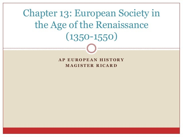 A P E U R O P E A N H I S T O R Y M A G I S T E R R I C A R D Chapter 13: European Society in the Age of the Renaissance (...