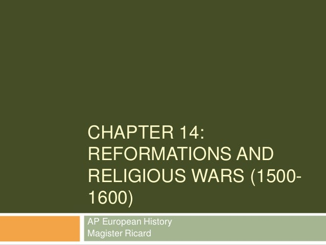 CHAPTER 14: REFORMATIONS AND RELIGIOUS WARS (1500- 1600) AP European History Magister Ricard