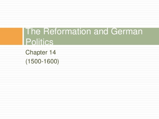 Chapter 14 (1500-1600) The Reformation and German Politics