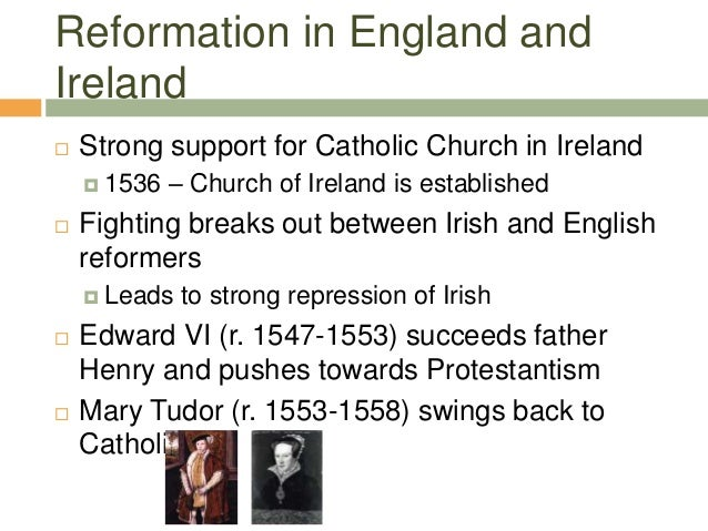Reformation in England and Ireland  Strong support for Catholic Church in Ireland  1536 – Church of Ireland is establish...