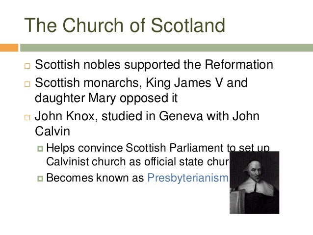 The Church of Scotland  Scottish nobles supported the Reformation  Scottish monarchs, King James V and daughter Mary opp...