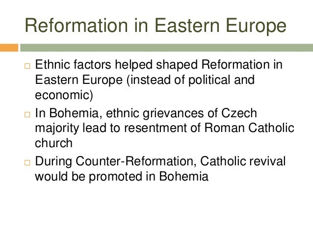 Reformation in Eastern Europe  Ethnic factors helped shaped Reformation in Eastern Europe (instead of political and econo...