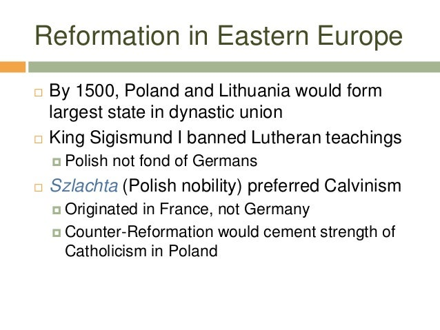 Reformation in Eastern Europe  By 1500, Poland and Lithuania would form largest state in dynastic union  King Sigismund ...