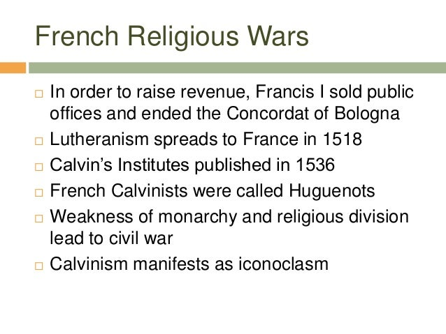 French Religious Wars  In order to raise revenue, Francis I sold public offices and ended the Concordat of Bologna  Luth...