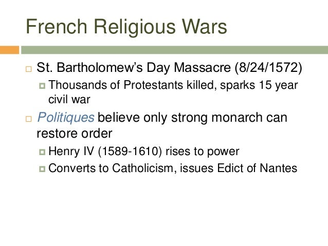 French Religious Wars  St. Bartholomew's Day Massacre (8/24/1572)  Thousands of Protestants killed, sparks 15 year civil...