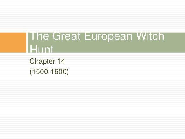 Chapter 14 (1500-1600) The Great European Witch Hunt