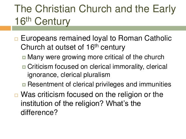 The Christian Church and the Early 16th Century  Europeans remained loyal to Roman Catholic Church at outset of 16th cent...