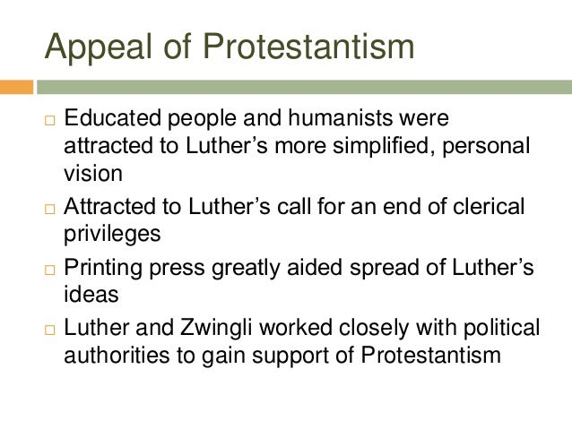 Appeal of Protestantism  Educated people and humanists were attracted to Luther's more simplified, personal vision  Attr...