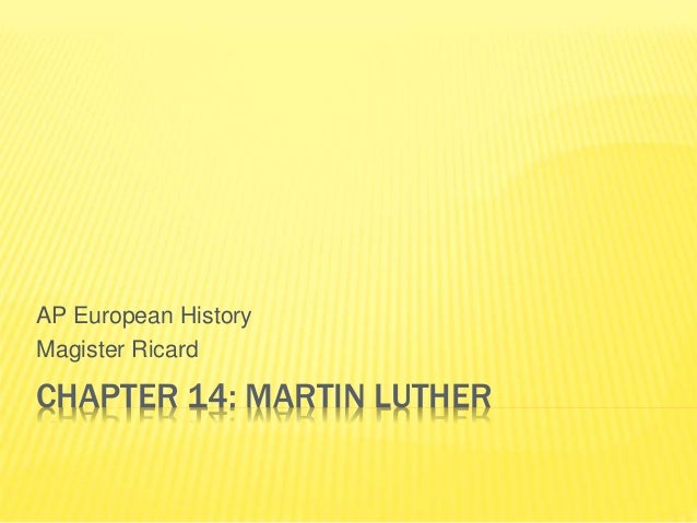 CHAPTER 14: MARTIN LUTHER AP European History Magister Ricard