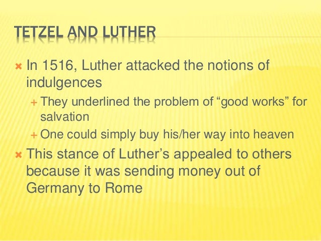 """TETZEL AND LUTHER  In 1516, Luther attacked the notions of indulgences  They underlined the problem of """"good works"""" for ..."""