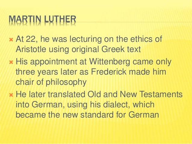 MARTIN LUTHER  At 22, he was lecturing on the ethics of Aristotle using original Greek text  His appointment at Wittenbe...