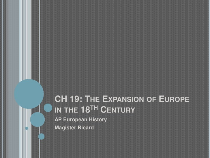 CH 19: The Expansion of Europe in the 18th Century<br />AP European History<br />Magister Ricard<br />