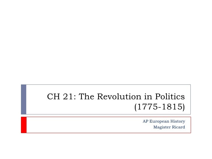CH 21: The Revolution in Politics (1775-1815)<br />AP European History<br />Magister Ricard<br />