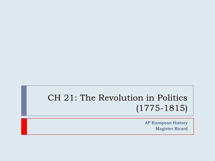 CH 21: The Revolution in Politics (1775-1815)<br />AP European History<br />Magister Ricard<br />
