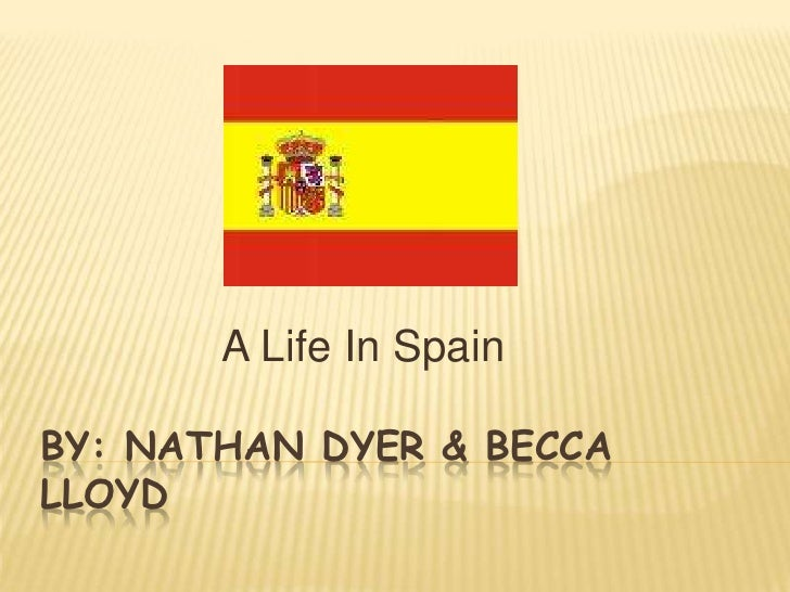 A Life In Spain  BY: NATHAN DYER & BECCA LLOYD