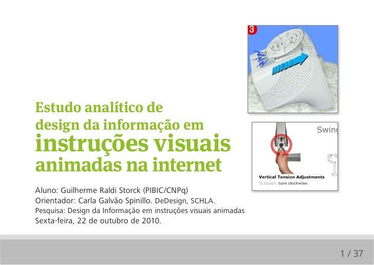 Estudo analítico dedesign da informação eminstruções visuaisanimadas na internetAluno: Guilherme Raldi Storck (PIBIC/CNPq)...