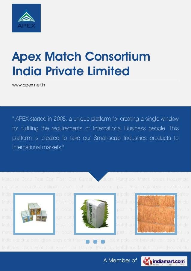 A Member ofApex Match ConsortiumIndia Private Limitedwww.apex.net.inSafety Matches Coco Peat Coir Fiber Coir Garden Produc...