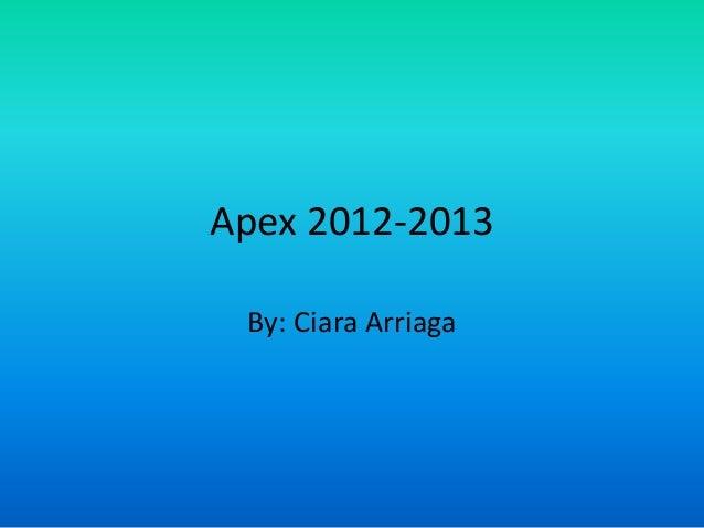 Apex 2012-2013By: Ciara Arriaga