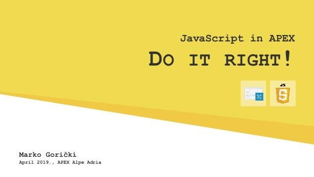 APEX Alpe Adria 2019 - JavaScript in APEX - do it right!