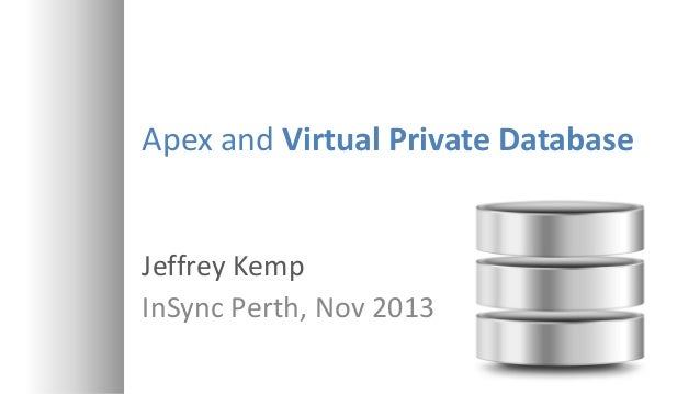 Apex and Virtual Private Database  Jeffrey Kemp InSync Perth, Nov 2013