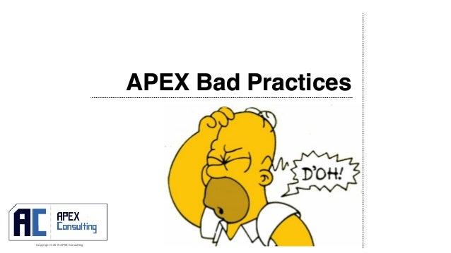 Copyright © 2019 APEX Consulting APEX Bad Practices