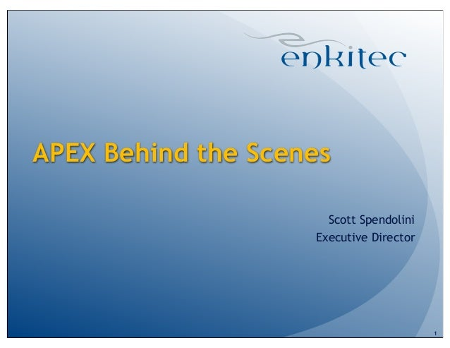 APEX Behind the Scenes Scott Spendolini Executive Director 1