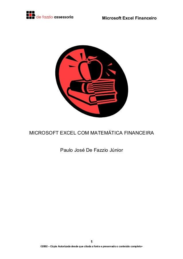 Microsoft Excel Financeiro  MICROSOFT EXCEL COM MATEMÁTICA FINANCEIRA Paulo José De Fazzio Júnior  1 ©2002 – Cópia Autoriz...