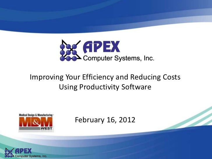 Improving Your Efficiency and Reducing Costs        Using Productivity Software             February 16, 2012