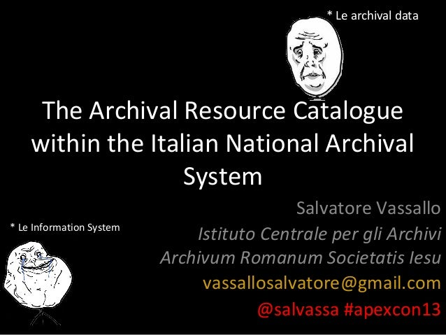 The Archival Resource Catalogue within the Italian National Archival System Salvatore Vassallo Istituto Centrale per gli A...
